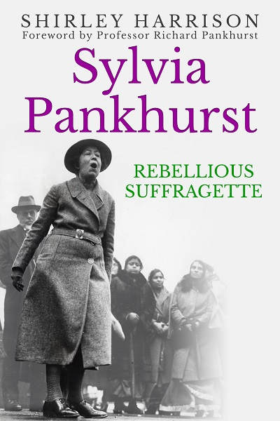 Sylvia Pankhurst: The Rebellious Suffragette
