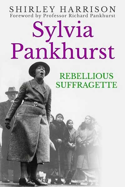 Sylvia Pankhurst: The Rebellious Suffragette