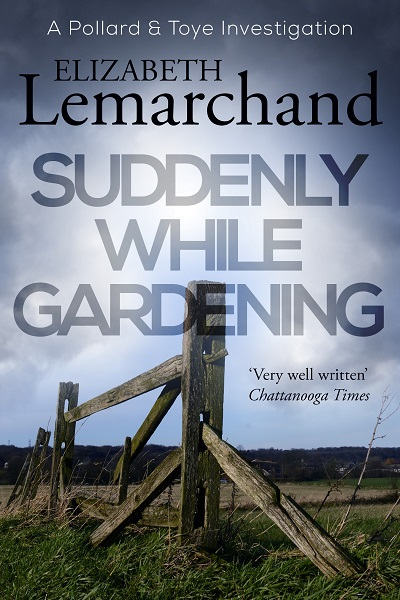 Suddenly While Gardening (Pollard & Toye Investigations #10)