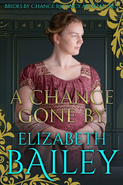 A Chance Gone By (Brides By Chance Regency Adventures #2)