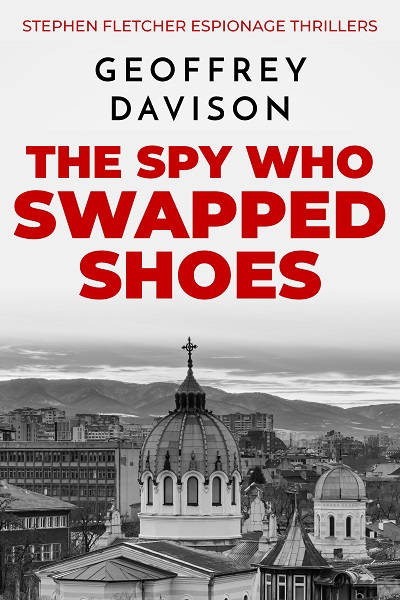 The Spy Who Swapped Shoes (Stephen Fletcher Espionage Thrillers #1)