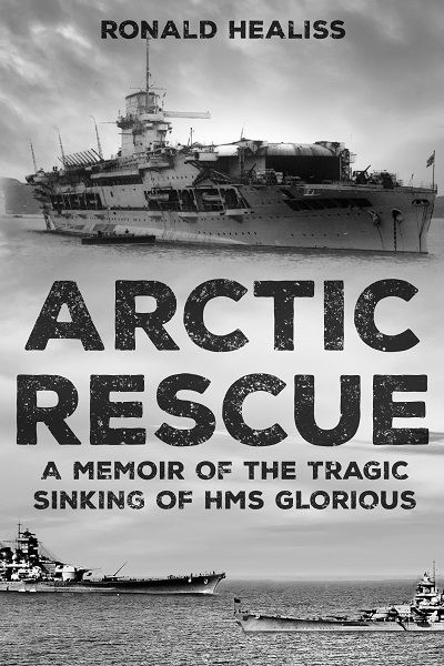 Arctic Rescue: A Memoir of the Tragic Sinking of HMS Glorious