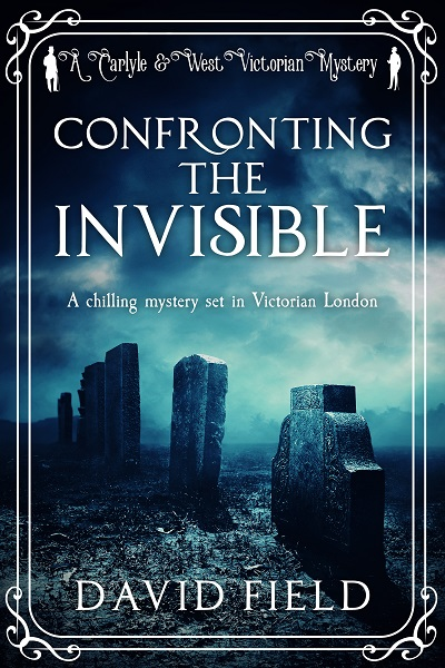 Confronting the Invisible (Carlyle & West Victorian Mysteries #3)
