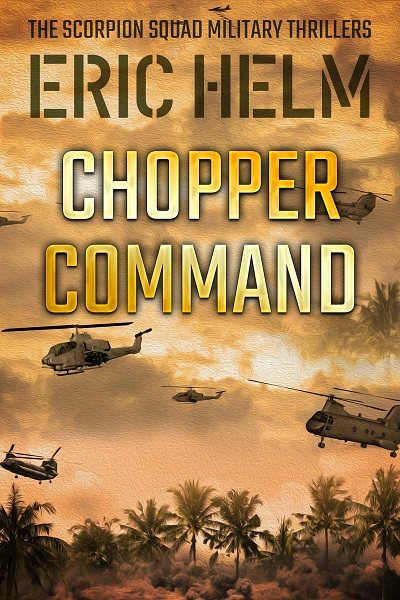Chopper Command (The Scorpion Squad Military Thrillers #3)