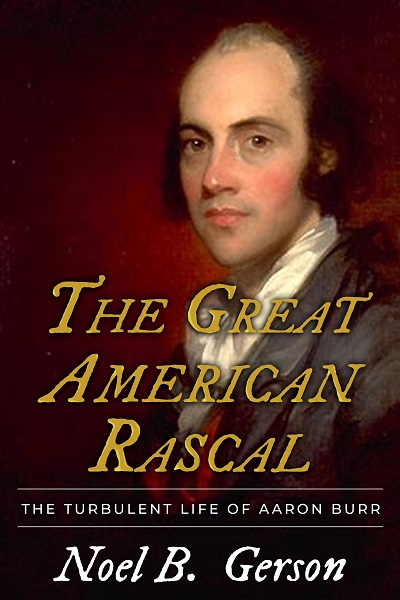 The Great American Rascal: The Turbulent Life of Aaron Burr