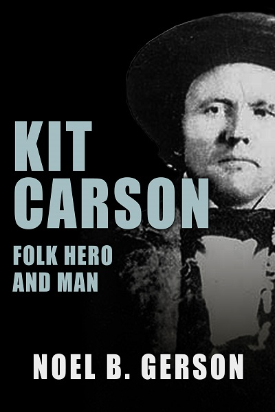 Kit Carson: Folk Hero and Man