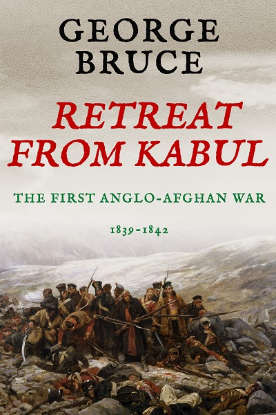 Retreat from Kabul: The First Anglo-Afghan War, 1839-1842