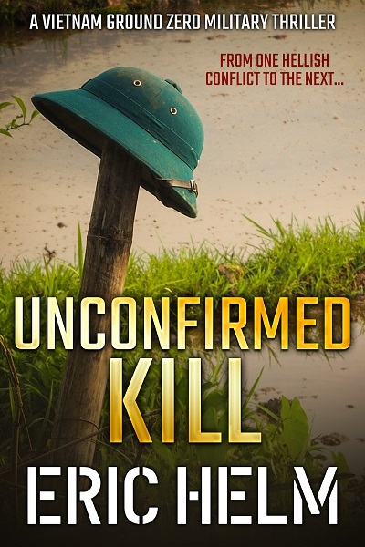 Unconfirmed Kill (Vietnam Ground Zero Military Thrillers #3)