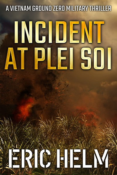 Incident at Plei Soi (Vietnam Ground Zero Military Thrillers #10)