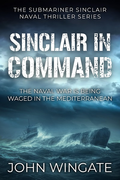 Sinclair in Command (The Submariner Sinclair Naval Thriller Series #3)