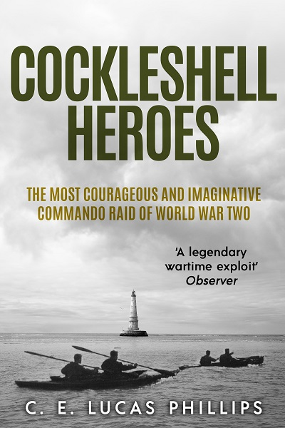 Cockleshell Heroes: The Most Courageous and Imaginative Commando Raid of World War Two