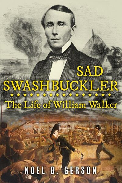 Sad Swashbuckler: The Life of William Walker