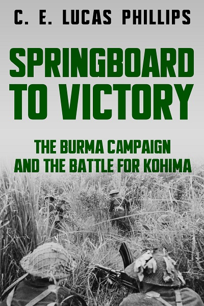 Springboard to Victory: The Burma Campaign and the Battle for Kohima