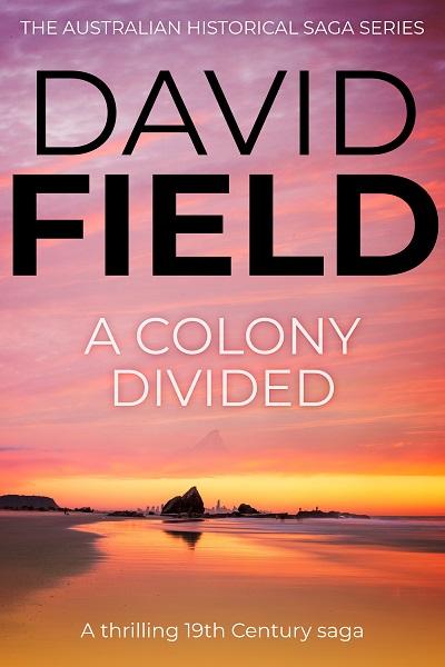 A Colony Divided (The Australian Historical Saga Series #3)